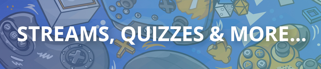 Streams, quizzes and more